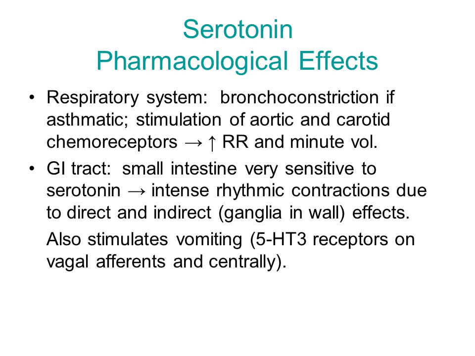 Serotonin Pharmacological Effects Respiratory system: bronchoconstriction if asthmatic; stimulation of aortic and carotid chemoreceptors → ↑ RR and minute vol.