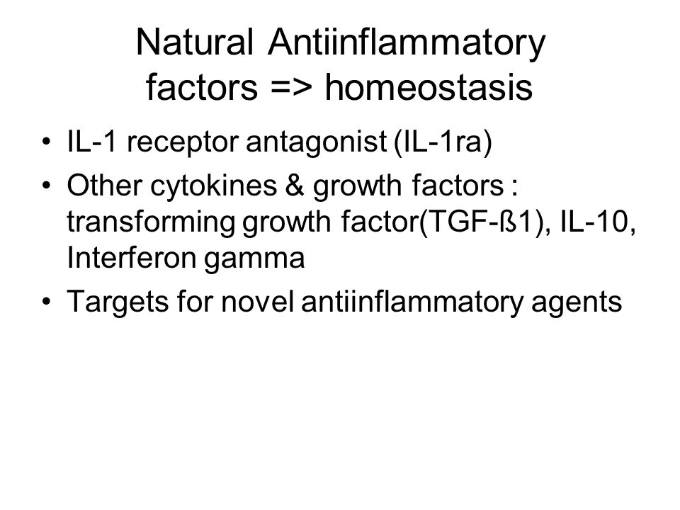Natural Antiinflammatory factors => homeostasis IL-1 receptor antagonist (IL-1ra) Other cytokines & growth factors : transforming growth factor(TGF-ß1), IL-10, Interferon gamma Targets for novel antiinflammatory agents