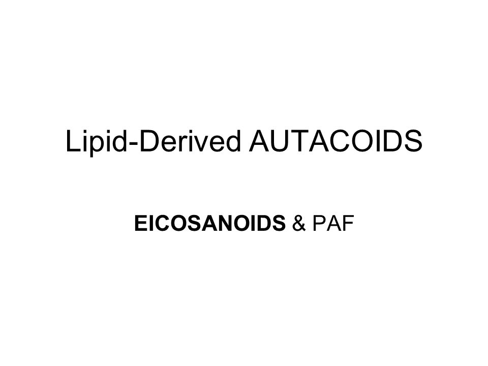 Lipid-Derived AUTACOIDS EICOSANOIDS & PAF