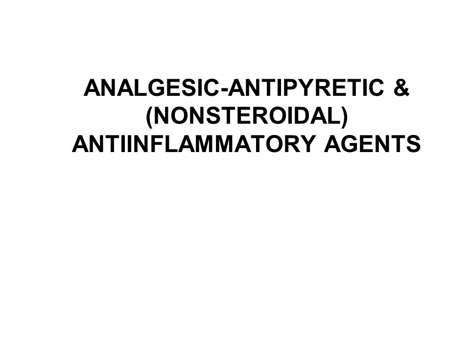 ANALGESIC-ANTIPYRETIC & (NONSTEROIDAL) ANTIINFLAMMATORY AGENTS