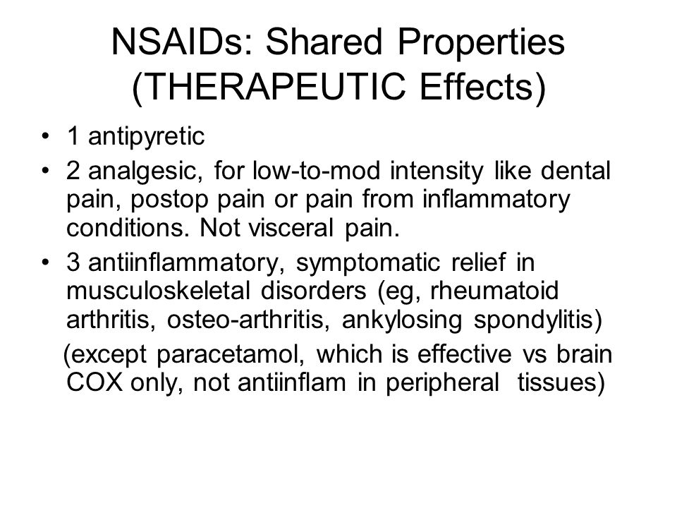 NSAIDs: Shared Properties (THERAPEUTIC Effects) 1 antipyretic 2 analgesic, for low-to-mod intensity like dental pain, postop pain or pain from inflammatory conditions.