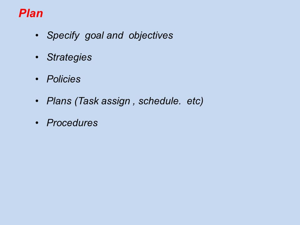 Control (ensure Evrything OK) Using measurable objectives How far to completion Budget Quality Effect of change Team performance Taking corrective actions Redirecting the team towards original plan Modifying the original plan
