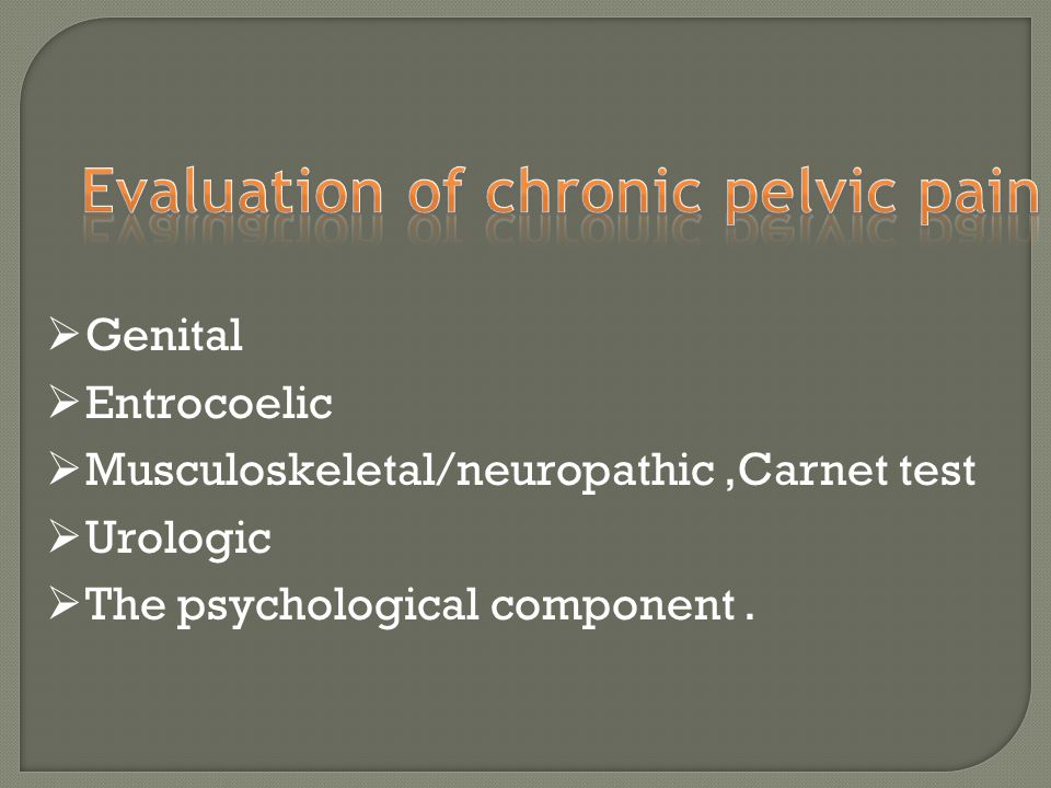  Genital  Entrocoelic  Musculoskeletal/neuropathic,Carnet test  Urologic  The psychological component.