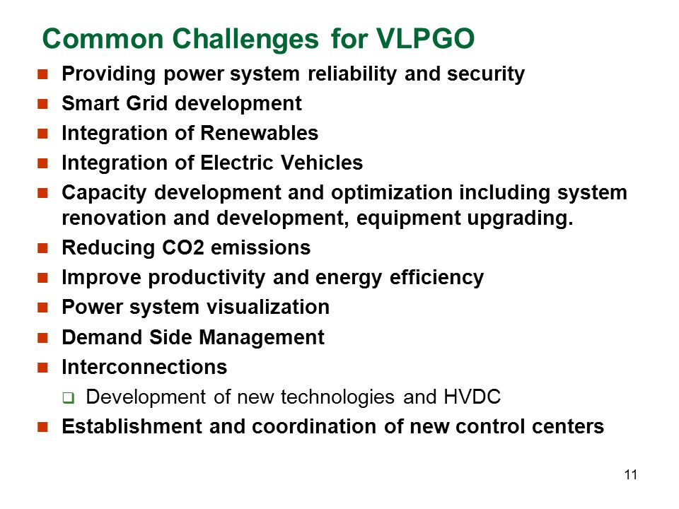 Common Challenges for VLPGO Providing power system reliability and security Smart Grid development Integration of Renewables Integration of Electric V
