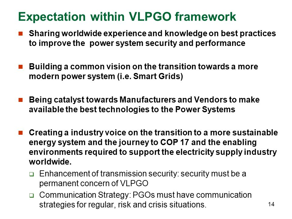 Expectation within VLPGO framework Sharing worldwide experience and knowledge on best practices to improve the power system security and performance B