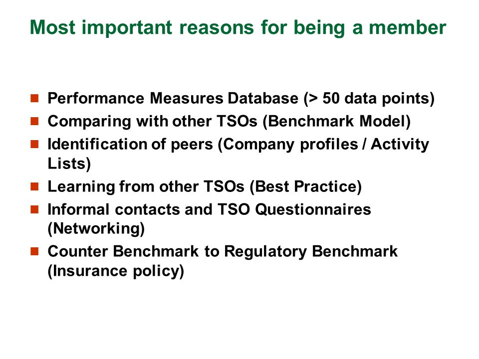 Most important reasons for being a member Performance Measures Database (> 50 data points) Comparing with other TSOs (Benchmark Model) Identification
