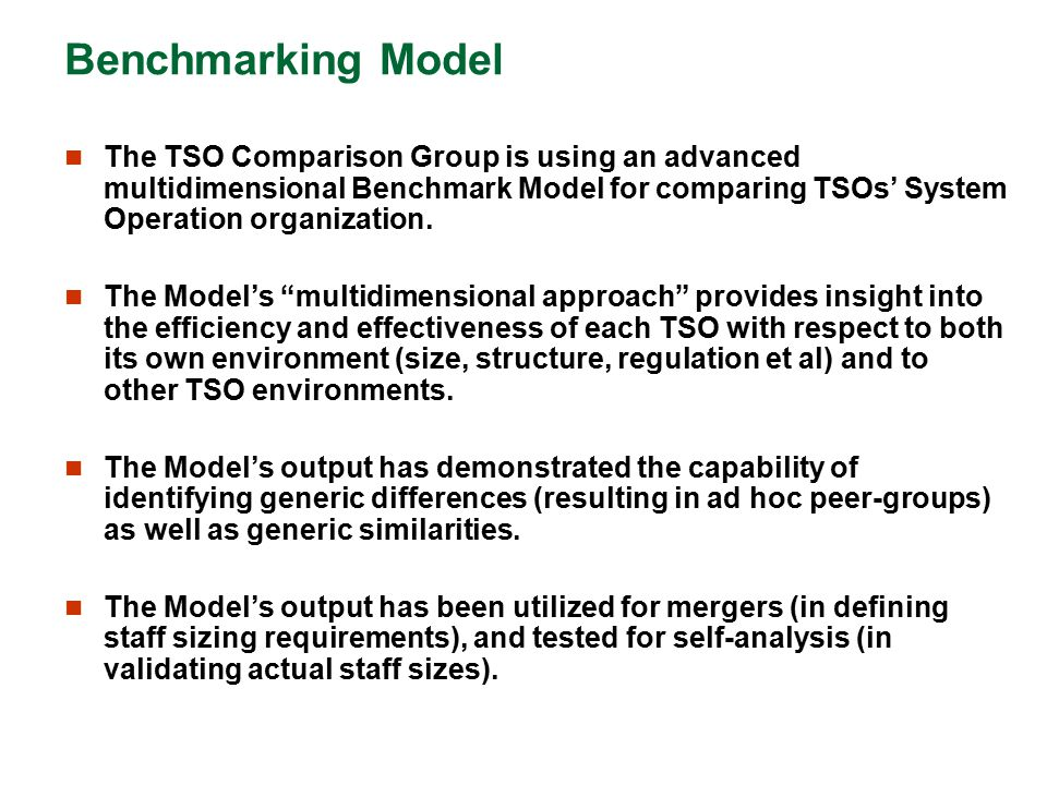 Benchmarking Model The TSO Comparison Group is using an advanced multidimensional Benchmark Model for comparing TSOs' System Operation organization. T
