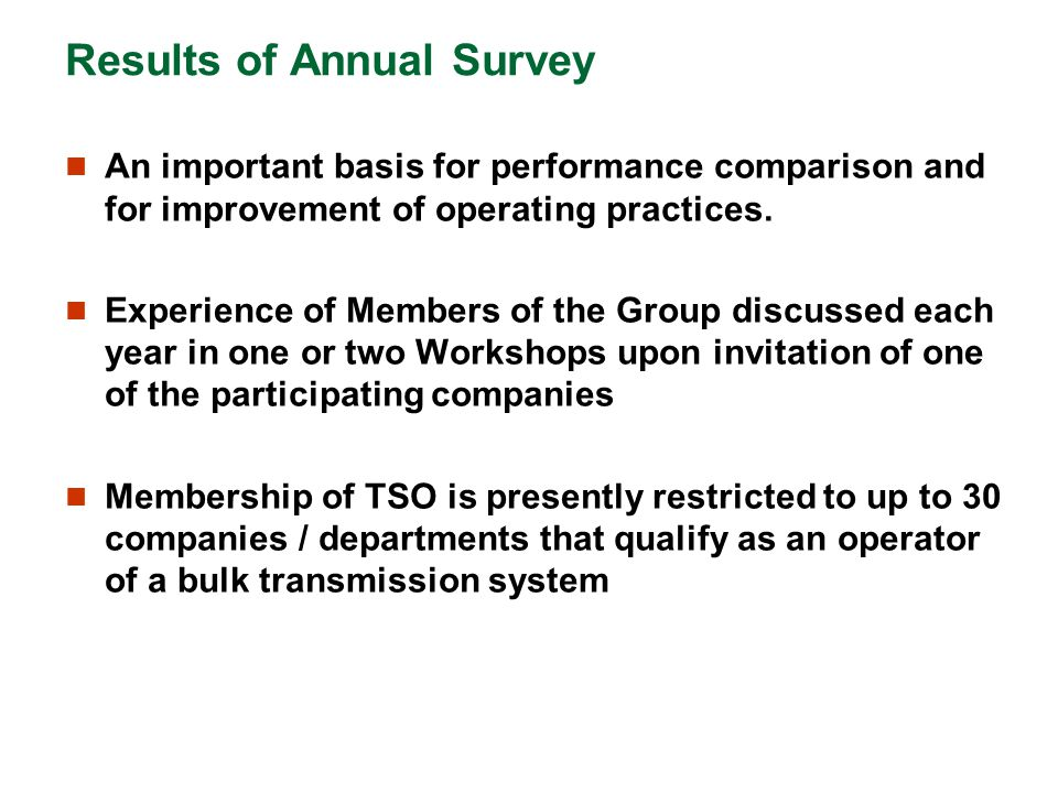 Results of Annual Survey An important basis for performance comparison and for improvement of operating practices. Experience of Members of the Group