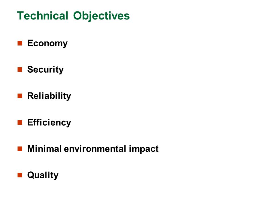 Technical Objectives Economy Security Reliability Efficiency Minimal environmental impact Quality
