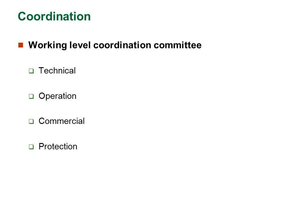 Coordination Working level coordination committee  Technical  Operation  Commercial  Protection