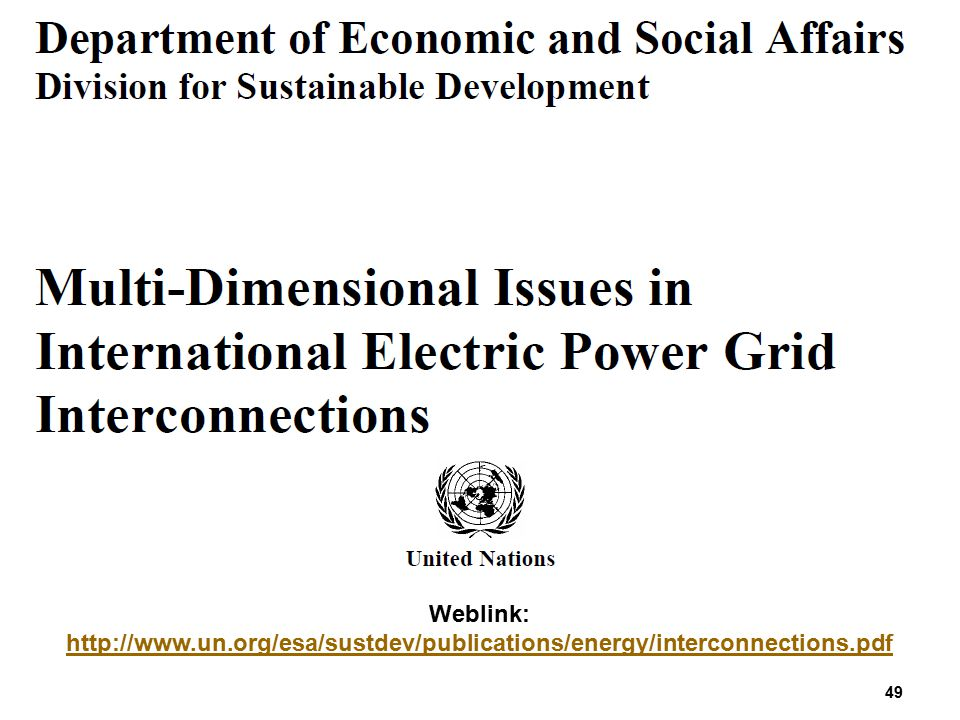 49 Weblink: http://www.un.org/esa/sustdev/publications/energy/interconnections.pdf http://www.un.org/esa/sustdev/publications/energy/interconnections.
