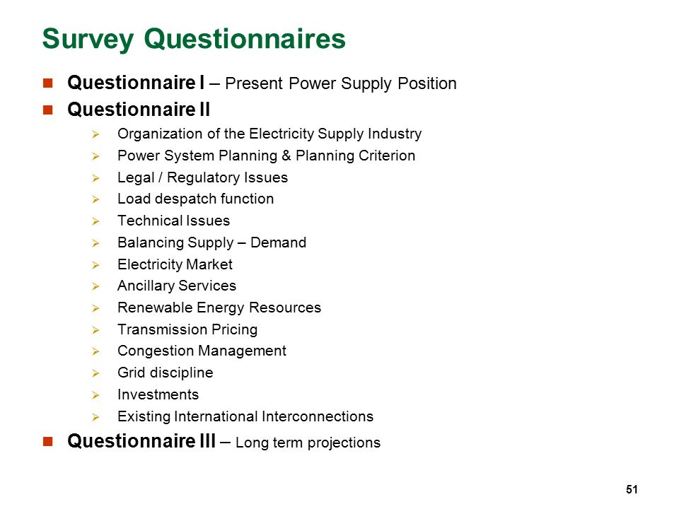 51 Survey Questionnaires Questionnaire I – Present Power Supply Position Questionnaire II  Organization of the Electricity Supply Industry  Power Sy
