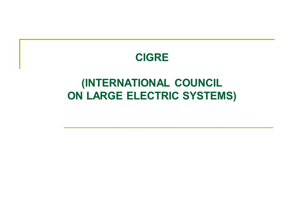 CIGRE (INTERNATIONAL COUNCIL ON LARGE ELECTRIC SYSTEMS)