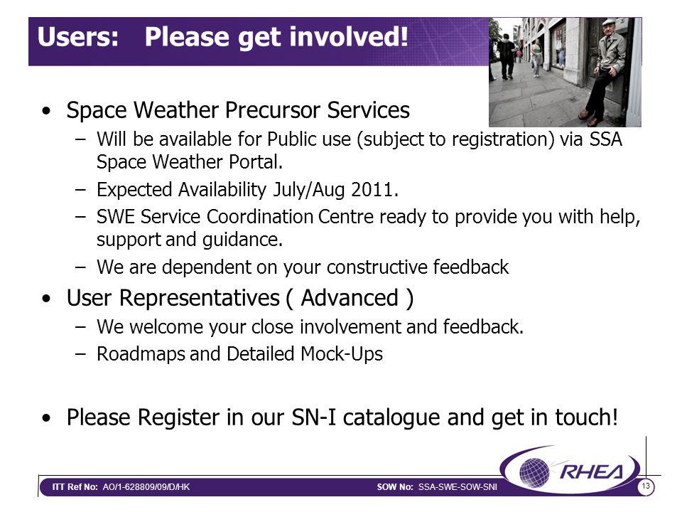 13 ITT Ref No: AO/1-628809/09/D/HKSOW No: SSA-SWE-SOW-SNI Users: Please get involved.