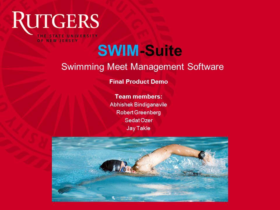 SWIM-Suite Final Product Demo Team members: Abhishek Bindiganavile Robert Greenberg Sedat Ozer Jay Takle Swimming Meet Management Software