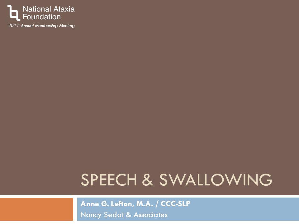 2011 Annual Membership Meeting SPEECH & SWALLOWING Anne G. Lefton, M.A. / CCC-SLP Nancy Sedat & Associates