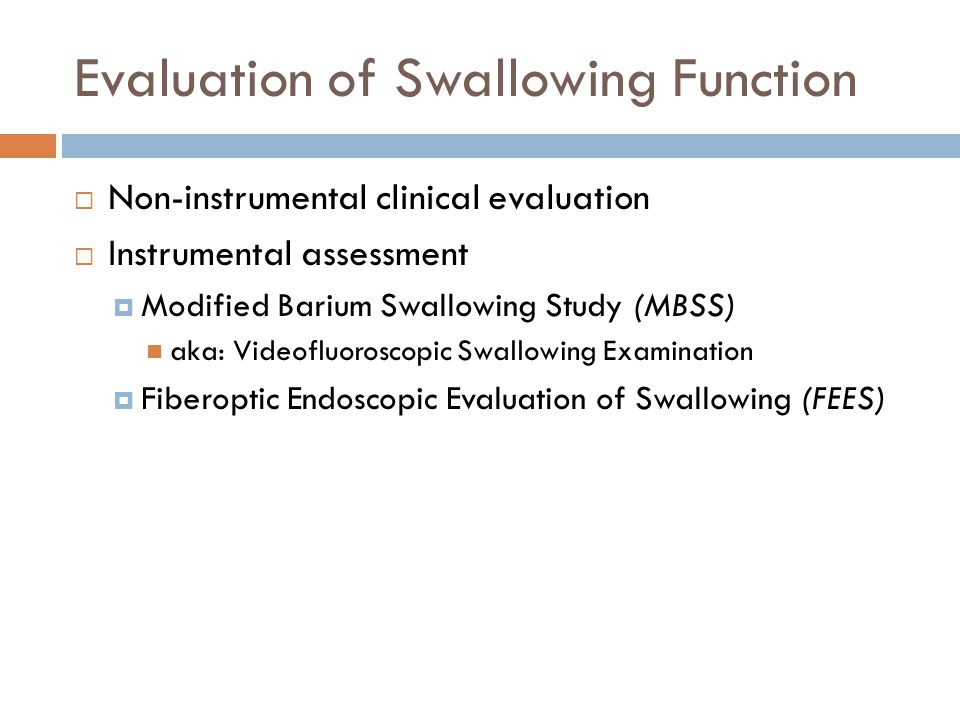 Evaluation of Swallowing Function  Non-instrumental clinical evaluation  Instrumental assessment  Modified Barium Swallowing Study (MBSS) aka: Vide
