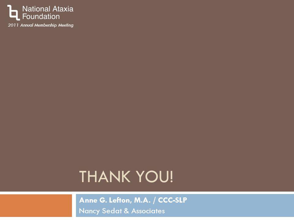 2011 Annual Membership Meeting THANK YOU! Anne G. Lefton, M.A. / CCC-SLP Nancy Sedat & Associates