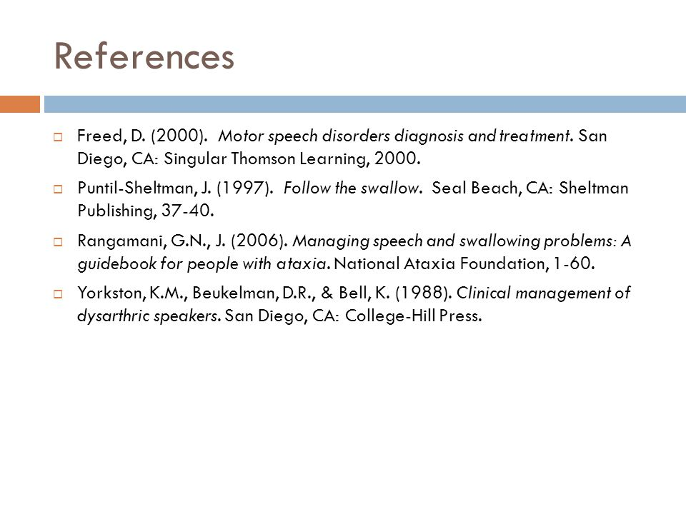 References  Freed, D. (2000). Motor speech disorders diagnosis and treatment. San Diego, CA: Singular Thomson Learning, 2000.  Puntil-Sheltman, J. (