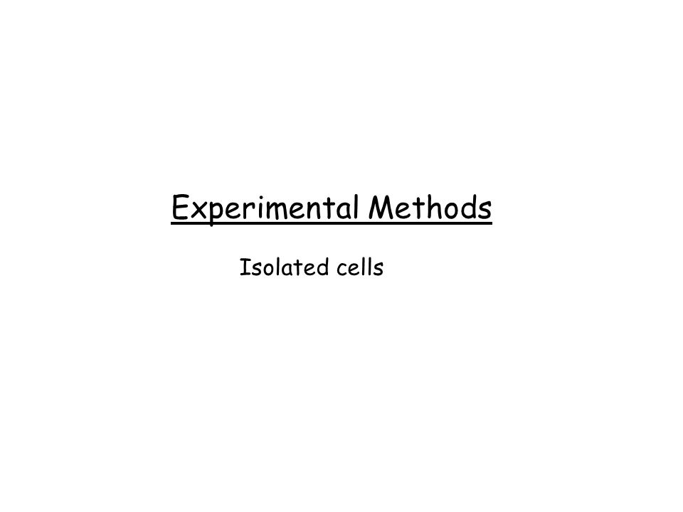 Experimental Methods Isolated cells
