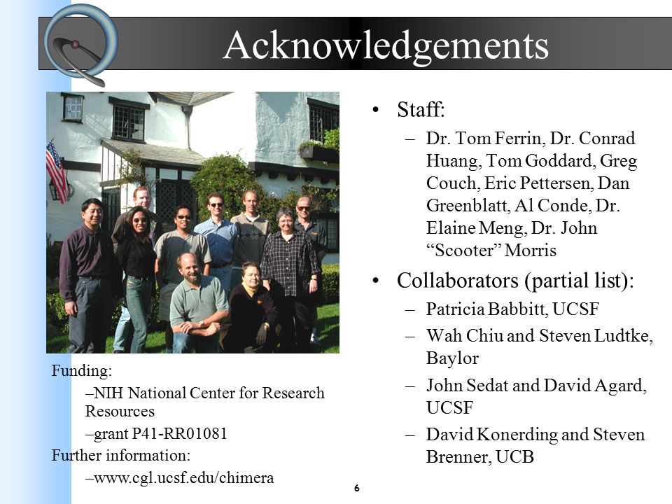 6 Acknowledgements Staff: –Dr. Tom Ferrin, Dr.