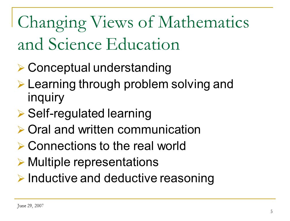 June 29, 2007 6 Changing roles for teachers include  To think beyond skills-based conceptions  To set norms for discourse  To challenge and support mathematical and scientific reasoning  To support knowledge construction through problem solving and inquiry  To develop mathematical and scientific competence more broadly defined  To incorporate formative assessment (as well as summative assessment)