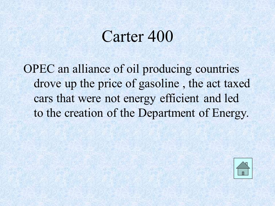 Carter 400 OPEC an alliance of oil producing countries drove up the price of gasoline, the act taxed cars that were not energy efficient and led to the creation of the Department of Energy.