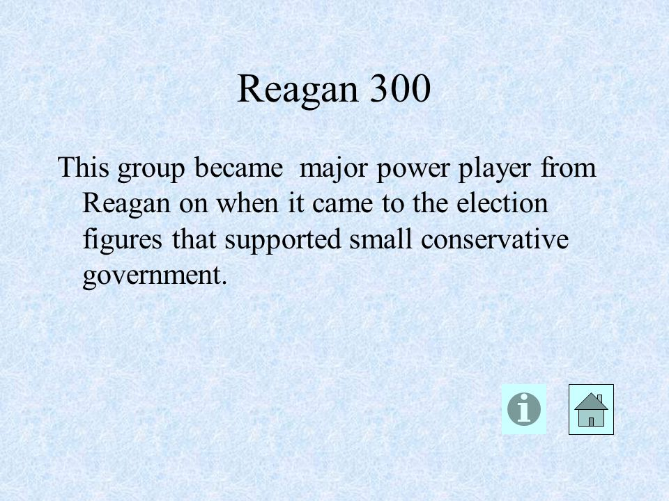 Reagan 300 This group became major power player from Reagan on when it came to the election figures that supported small conservative government.