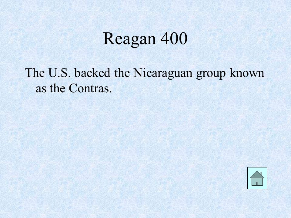 Reagan 400 The U.S. backed the Nicaraguan group known as the Contras.