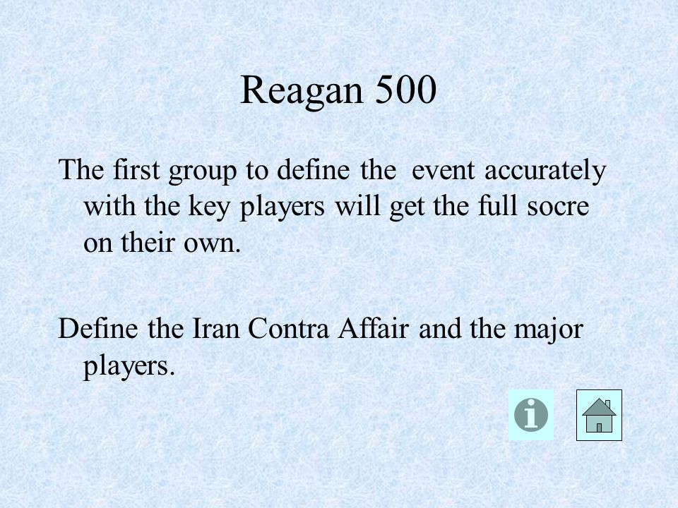 Reagan 500 The first group to define the event accurately with the key players will get the full socre on their own.