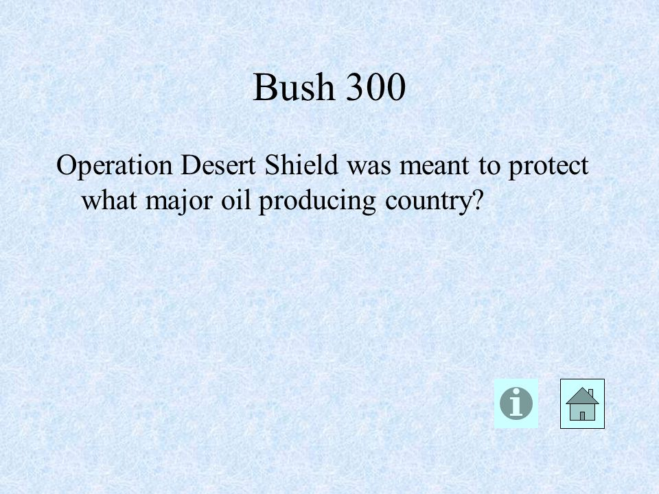 Bush 300 Operation Desert Shield was meant to protect what major oil producing country