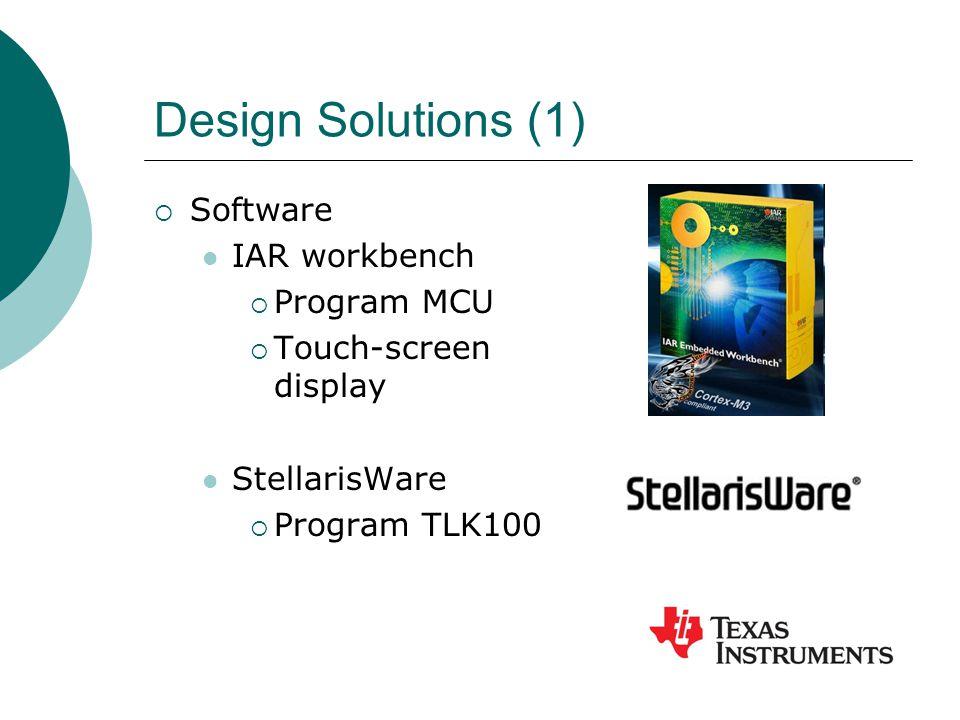 Design Solutions (1)  Software IAR workbench  Program MCU  Touch-screen display StellarisWare  Program TLK100