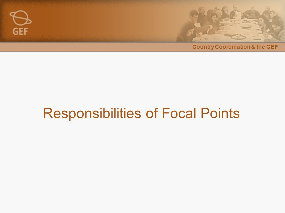 Country Coordination & the GEF Responsibilities of Focal Points