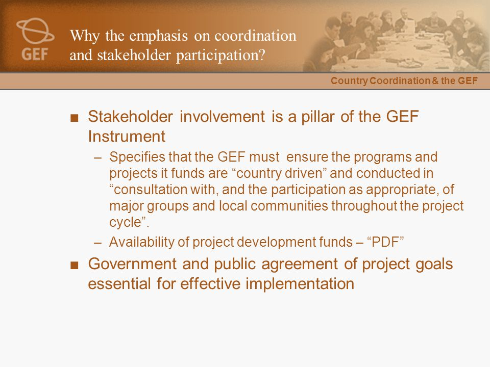 Country Coordination & the GEF Why the emphasis on coordination and stakeholder participation.