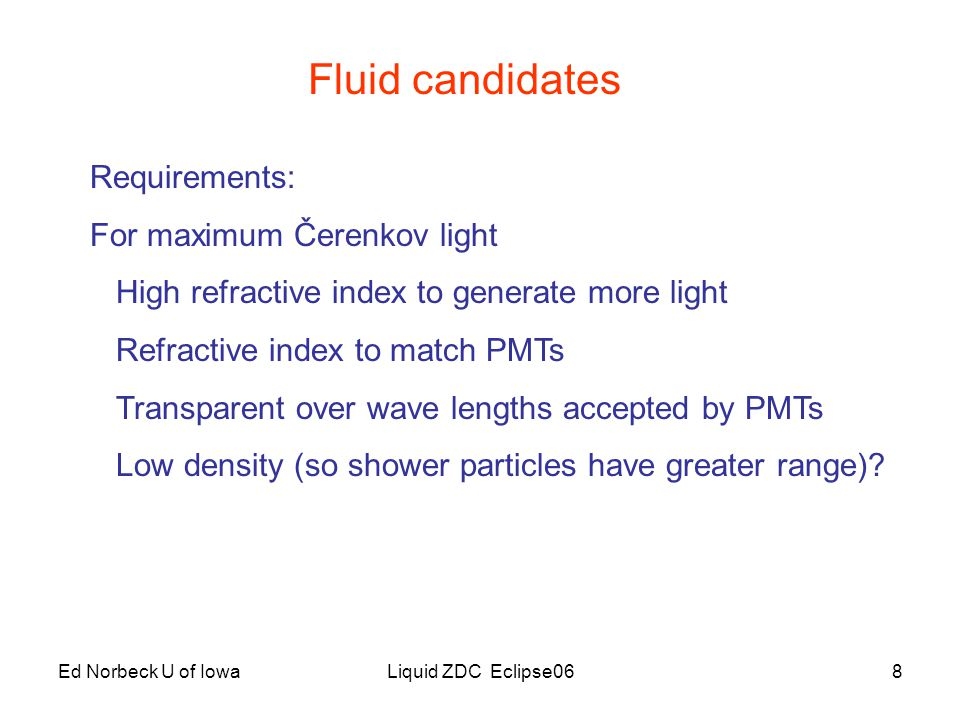 Ed Norbeck U of IowaLiquid ZDC Eclipse069 Fluid candidates For convenience: Not corrosive Not a health hazard Not too volatile or fire hazard Inexpensive in adequate purity Reasonable viscosity