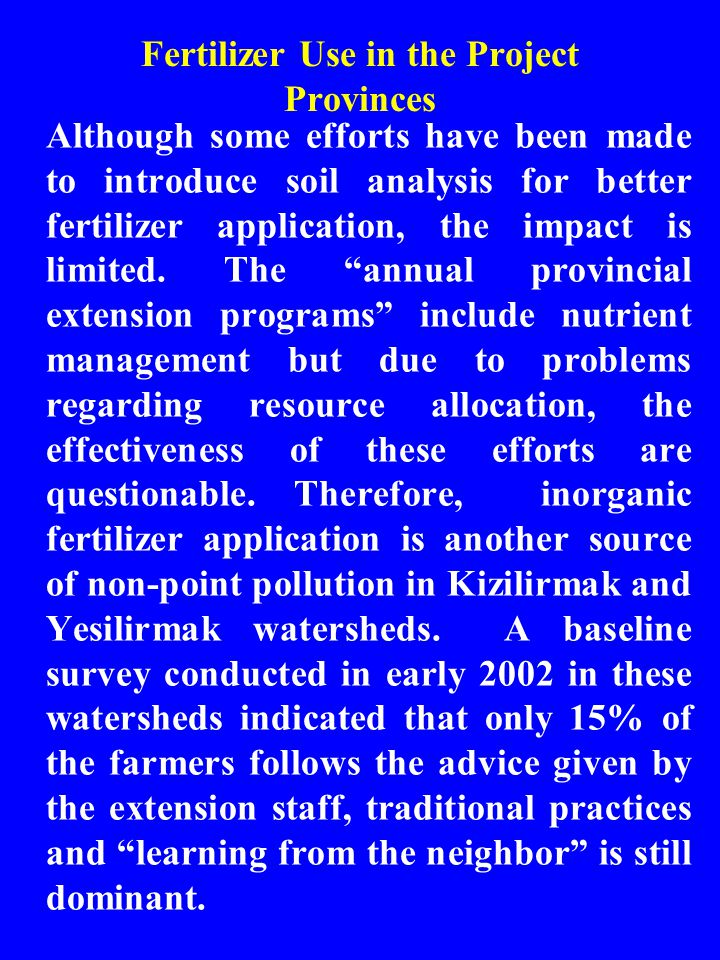 Fertilizer Use in the Project Provinces Although some efforts have been made to introduce soil analysis for better fertilizer application, the impact is limited.