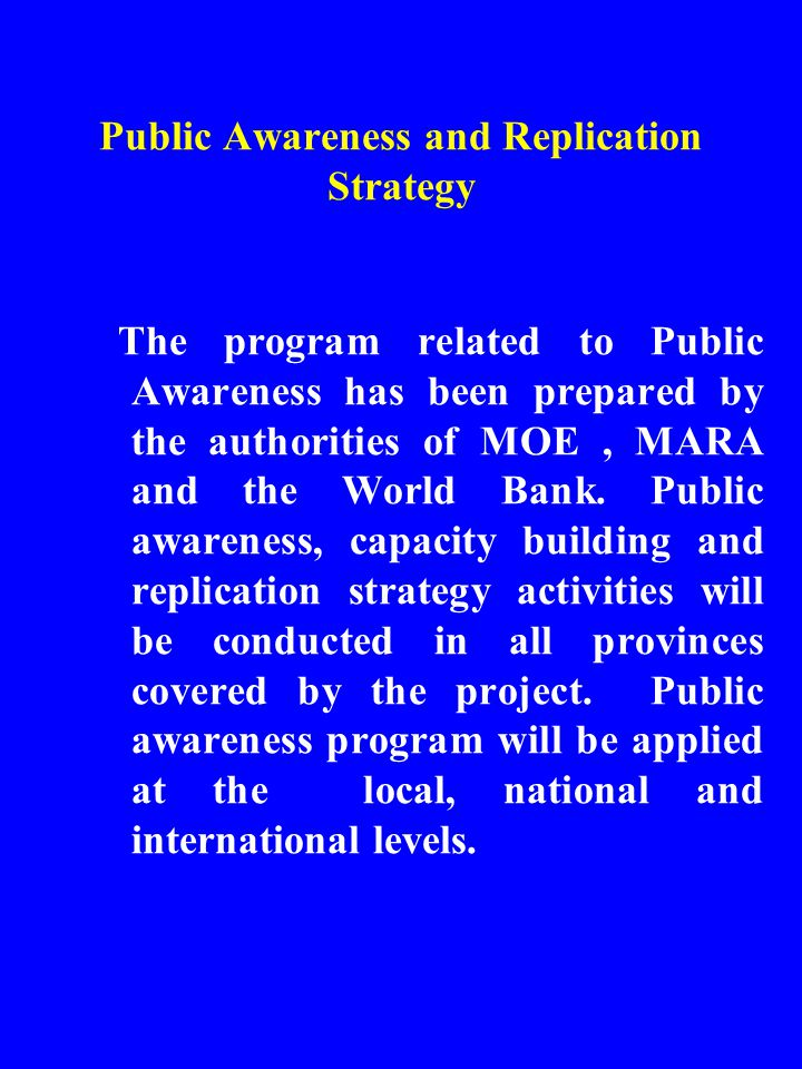 Public Awareness and Replication Strategy The program related to Public Awareness has been prepared by the authorities of MOE, MARA and the World Bank.
