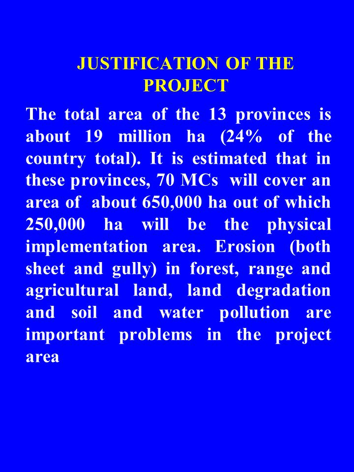 JUSTIFICATION OF THE PROJECT The total area of the 13 provinces is about 19 million ha (24% of the country total).