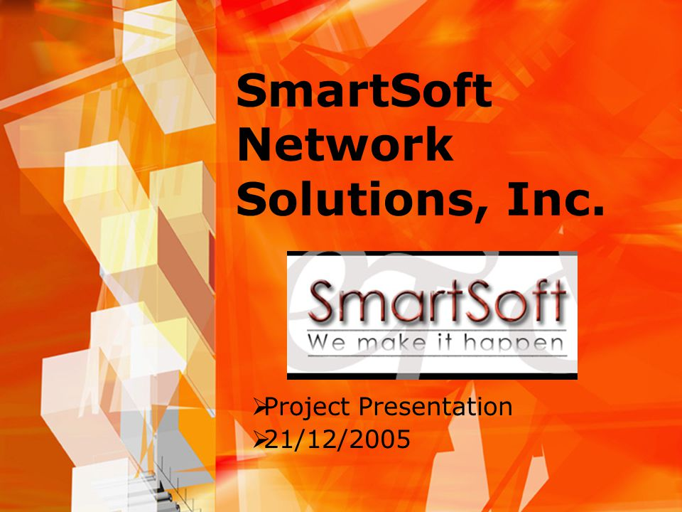 SmartSoft Network Solutions, Inc.  Project Presentation  21/12/2005