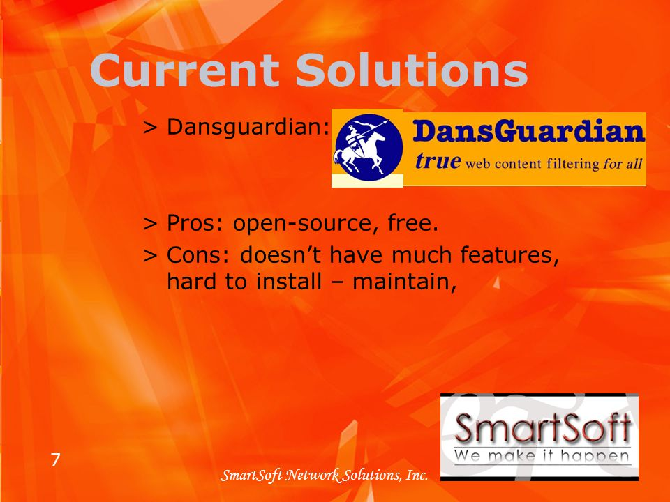 7 SmartSoft Network Solutions, Inc. Current Solutions >Dansguardian: >Pros: open-source, free.