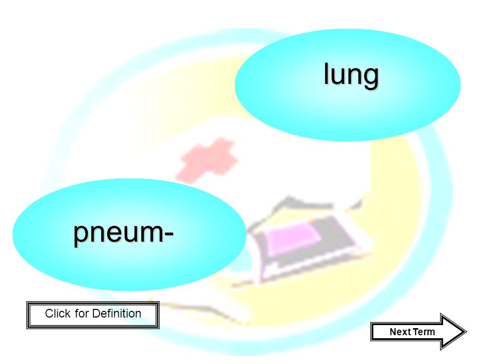 Click for Definition pneum- lung Next Term