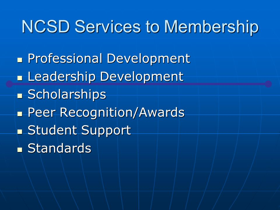 NCSD Services to Membership Professional Development Professional Development Leadership Development Leadership Development Scholarships Scholarships Peer Recognition/Awards Peer Recognition/Awards Student Support Student Support Standards Standards