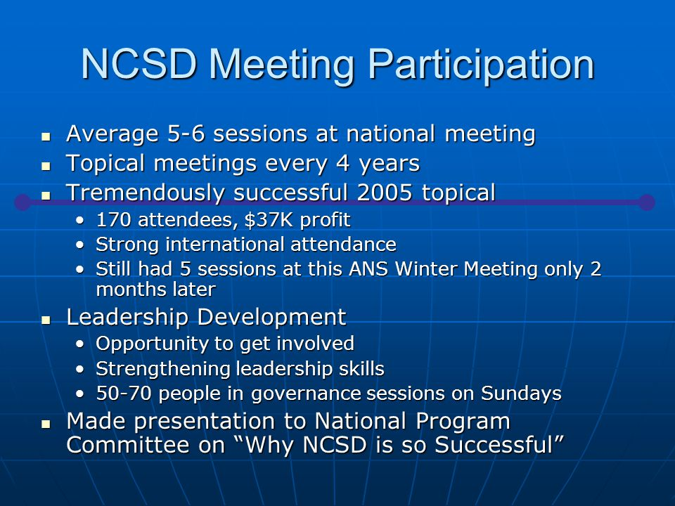 NCSD Meeting Participation Average 5-6 sessions at national meeting Average 5-6 sessions at national meeting Topical meetings every 4 years Topical me