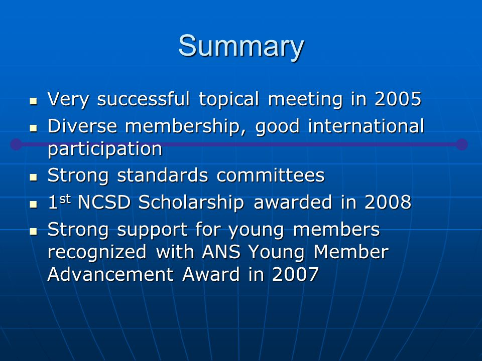 Summary Very successful topical meeting in 2005 Very successful topical meeting in 2005 Diverse membership, good international participation Diverse m