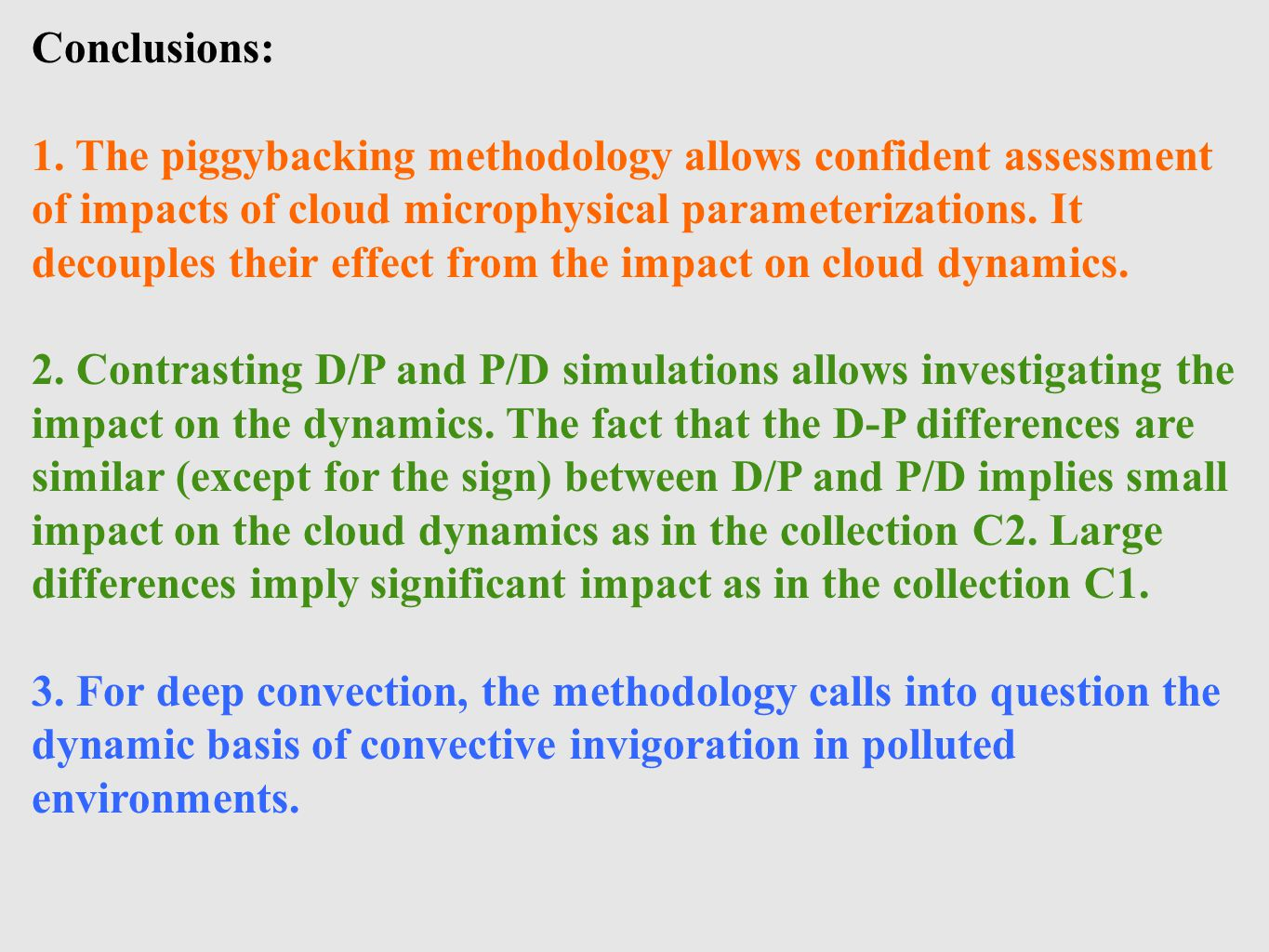 Conclusions: 1. The piggybacking methodology allows confident assessment of impacts of cloud microphysical parameterizations. It decouples their effec