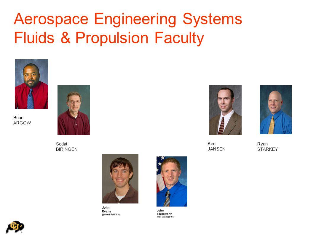 Sedat BIRINGEN Aerospace Engineering Systems Fluids & Propulsion Faculty Ryan STARKEY Ken JANSEN Brian ARGOW