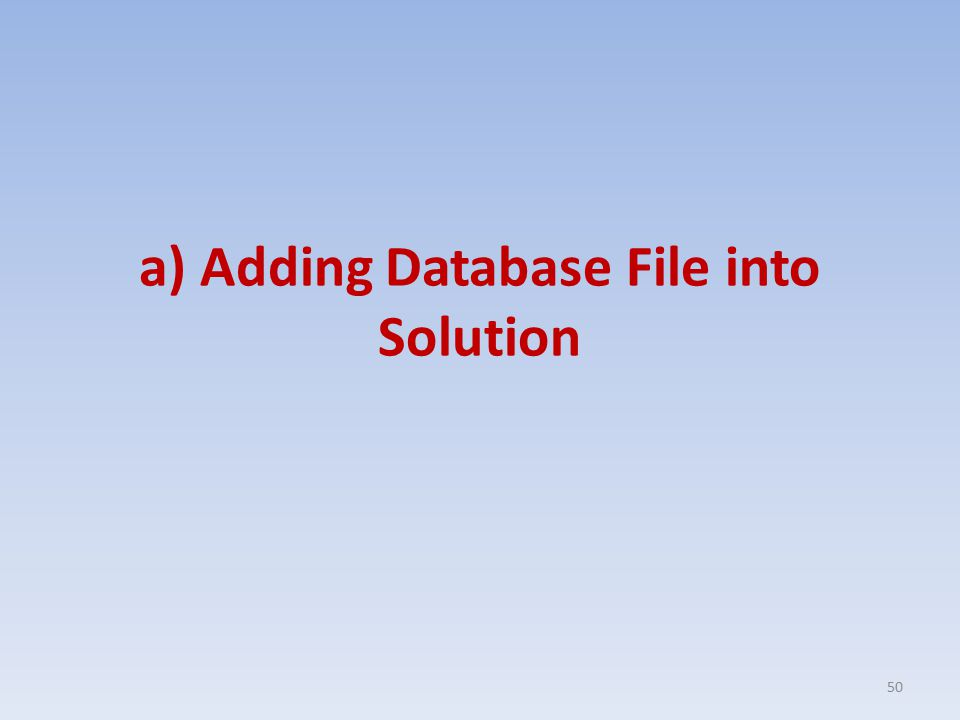 a) Adding Database File into Solution 50