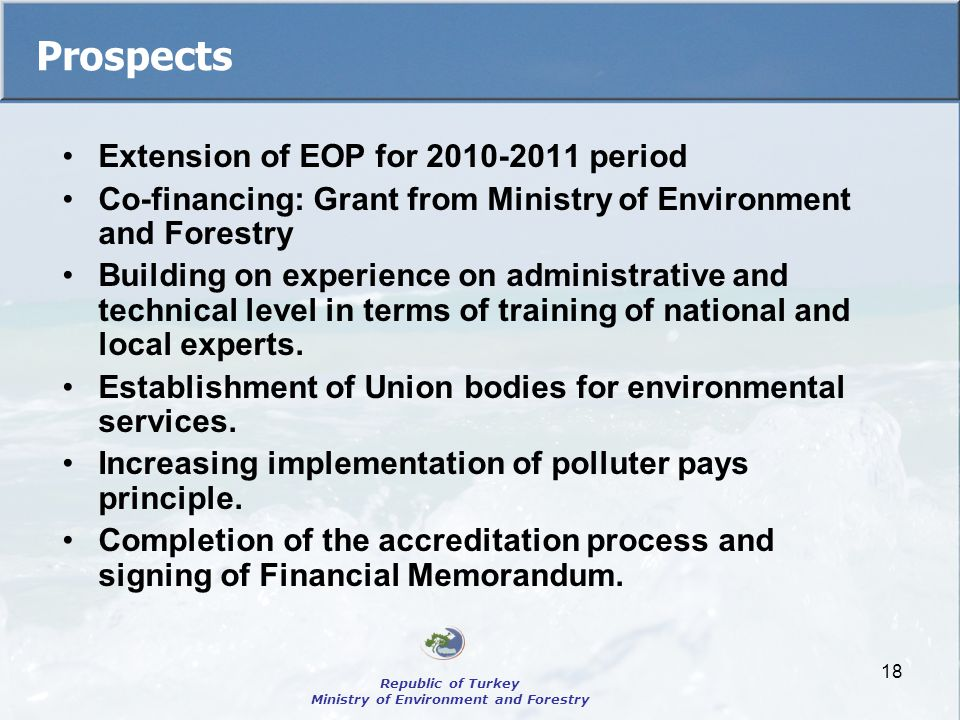 18 Prospects Extension of EOP for 2010-2011 period Co-financing: Grant from Ministry of Environment and Forestry Building on experience on administrative and technical level in terms of training of national and local experts.