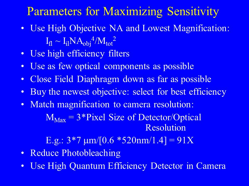 Parameters for Maximizing Sensitivity Use High Objective NA and Lowest Magnification: I fl ~ I il NA obj 4 /M tot 2 Use high efficiency filters Use as