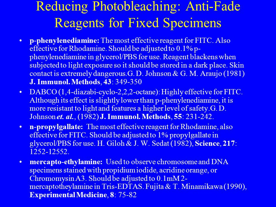 Reducing Photobleaching: Anti-Fade Reagents for Fixed Specimens p-phenylenediamine: The most effective reagent for FITC. Also effective for Rhodamine.